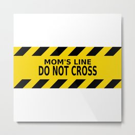 Mom's Line - Do Not Cross Metal Print