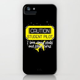 Caution Student Pilot I Love Doing Stalls And Steep Turns tee. iPhone Case
