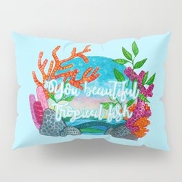 You beautiful, tropical fish Pillow Sham