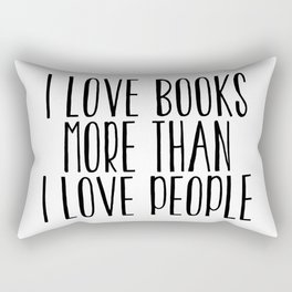 I Love Books More Than I love People Rectangular Pillow