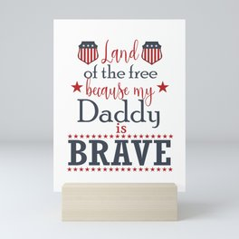 Land Of The Free Because My Daddy Is Brave July 4th design Mini Art Print