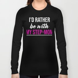 I'd Rather Be With My Step-Mom Long Sleeve T-shirt