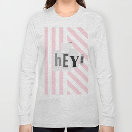 Hey! Pink and white stripes Long Sleeve T-shirt