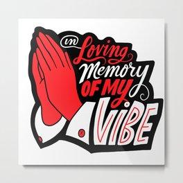 In Loving Memory of My Vibe Metal Print