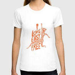 LOVE EASY, you are FREE T-shirt