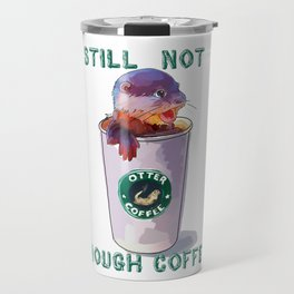 Otter Coffee #2 Still Not Enough Coffee Travel Mug