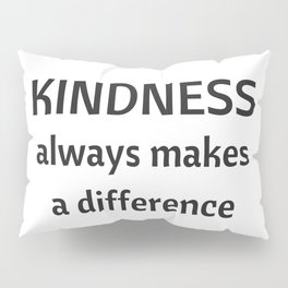 Kindness always makes a difference Pillow Sham