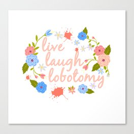 Live Laugh Lobotomy Flowery Text Pink Canvas Print
