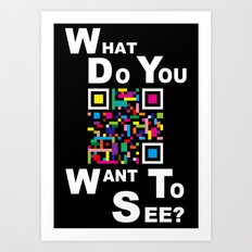 WHAT DO YOU WANT TO SEE? Art Print