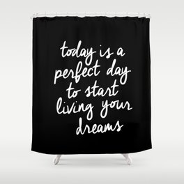 Today is a Perfect Day to Start Living Your Dreams modern minimalist typography home room wall decor Shower Curtain