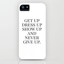Get Up Dress Up Show Up and Never Give Up, Typography Quotes, Nursery Prints Girl, Minimal Art iPhone Case