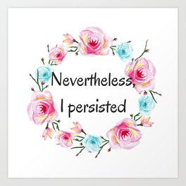 Nevertheless, I persisted! Art Print