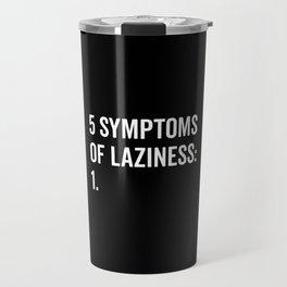 Symptoms Of Laziness Funny Quote Travel Mug