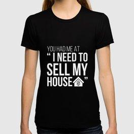 "Funny Realtor Shirt You Had Me at ""I Need to Sell My House"" T-shirt"