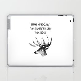 It takes nothing away from a human to be kind to an animal - Animal rights Quote  Laptop & iPad Skin