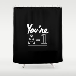 You're A-1 Shower Curtain