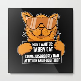 Most Wanted Tabby Cat Bad Attitude And Food Thief Metal Print