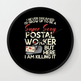 I Never Dreamed I'd Grow Up To Be A Super Sexy Postal Worker Wall Clock