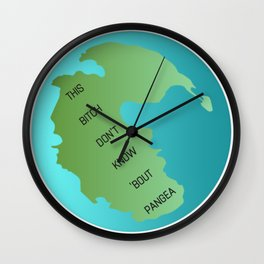 This Bitch Don't Know 'Bout Pangea Wall Clock