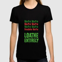 Hate Hate Hate Hate Loathe Entirely T-shirt
