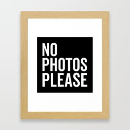 No Photos Please 2 Funny Quote Framed Art Print