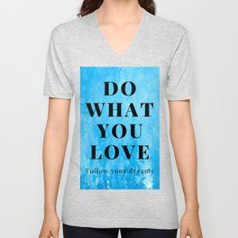 Do what you love, follow your dreams. Unisex V-Neck