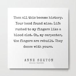 38        200220   Anne Sexton Quotes   Anne Sexton Poems Metal Print