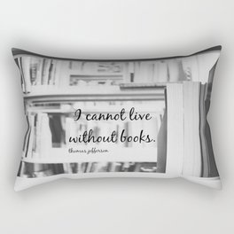 I Cannot Live Without Books Thomas Jefferson Quote Rectangular Pillow