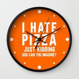 I Hate Pizza Funny Food Quote Wall Clock