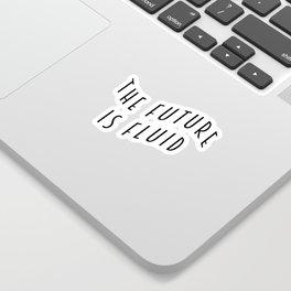 The Future is Fluid Sticker