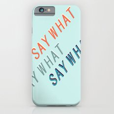 SAY WHAT SAY WHAT SAY WHAT # iPhone 6s Slim Case