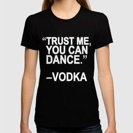 Trust me, you can dance. T-shirt