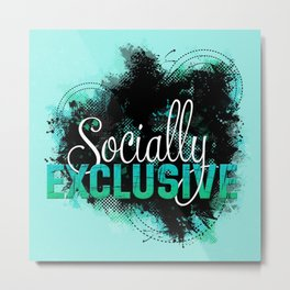 Socially Exclusive Metal Print
