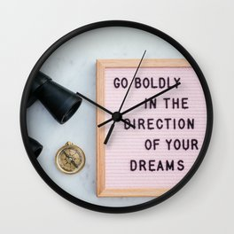 Go boldly in the direction of your dreams Wall Clock