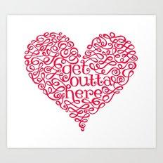 Get Outta My Heart Art Print