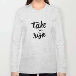 Take the risk quote Long Sleeve T-shirt