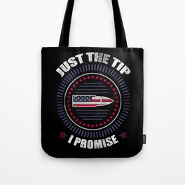 Just The Tip I Promise American Flag  For Gun Owner Tote Bag