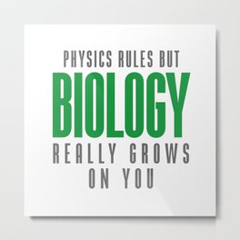 BIOLOGY REALLY GROWS ON YOU Metal Print