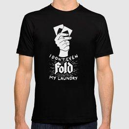 I don't even fold my laundry   Poker Gambling T-shirt