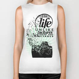 In Life Unlike Pictures There Are No Retakes Biker Tank