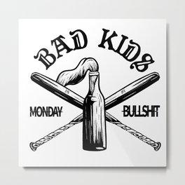 BAD KIDS Metal Print