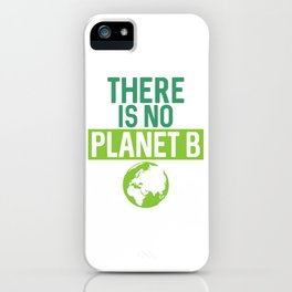 There Is No Planet B Support Green Environmentalism iPhone Case