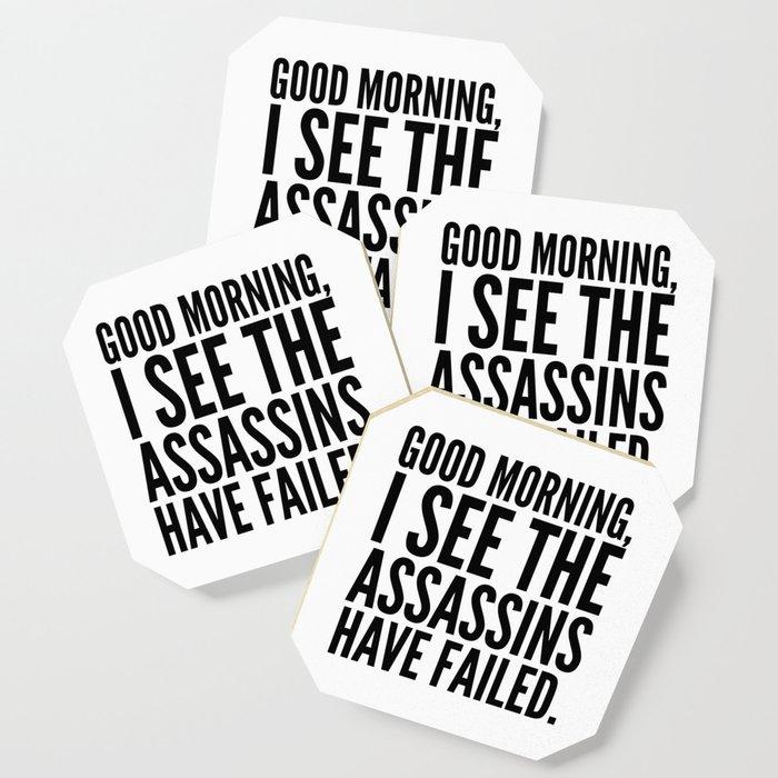 Good morning, I see the assassins have failed. Coaster