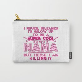 Super Cool NANA is Killing It! Carry-All Pouch