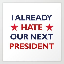 Hate Our Next President Art Print