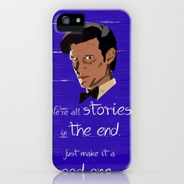 We're all just stories in the end. Doctor Who quote. iPhone Case