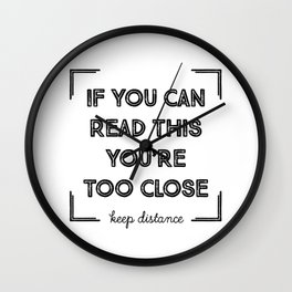 If You Can Read This, You Are Too Close. Wall Clock