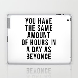 You have the sam amount of hours in a day as Bey Laptop & iPad Skin