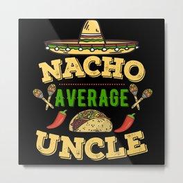 Nacho Average Uncle Metal Print