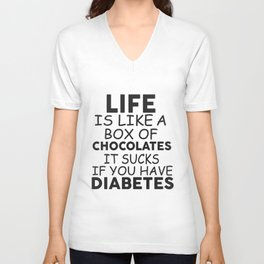 Life is like a box of chocolates it sucks if you have diabetes! Unisex V-Neck